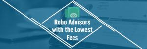 Robo Advisors lowest fee