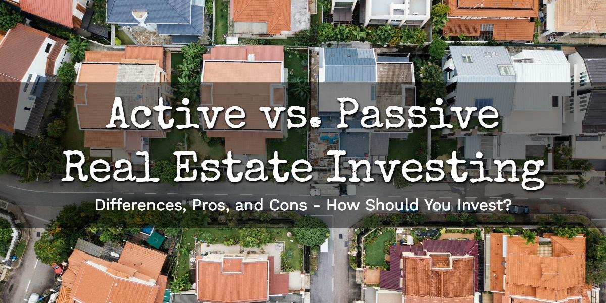 Active vs. Passive Real Estate Investing: In-Depth